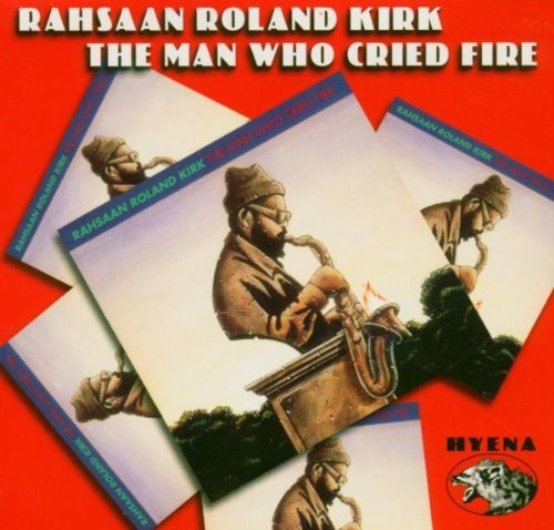 The Man Who Cried Fire by Rahsaan Roland Kirk (2002-09-17)