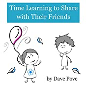 Time Learning to Share with Their Friends: Picture Books, Preschool Books, Ages 2-6, Kids Book.