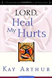 Lord, Heal My Hurts, Kay Arthur, 1578564409