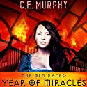 The Old Races: Year of Miracles (Collected Stories of the Old Races) Audiobook by C. E. Murphy Narrated by Anna Parker-Naples