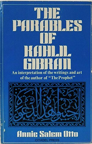 Parables of Kahlil Gibran : An Interpretation of the Writings and Art of the Author of