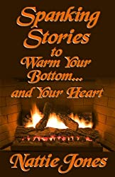 Spanking Stories to Warm Your Bottom... and Your Heart