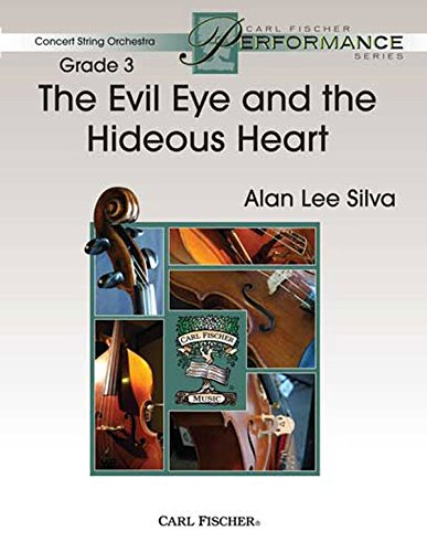 (The Evil Eye and The Hideous Heart - Alan Lee Silva - Carl Fischer - Full Score, Violin I, Violin II, Violin III, Viola, Cello, Bass, Piano, Harp (optional, Percussion (optional) - slap sticks tom-tom - String Orchestra - CAS57)