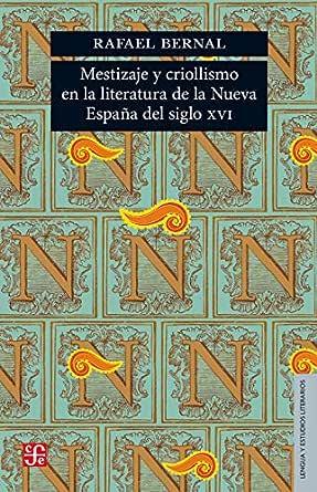 Mestizaje y criollismo en la literatura de la Nueva España del siglo XVI (Lengua y Estudios Literarios) eBook: Bernal, Rafael: Amazon.es: Tienda Kindle