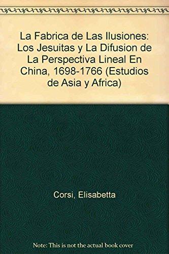 La fábrica de las ilusiones (Estudios De Asia Y Africa) (Spanish Edition) (El Estudio De China)