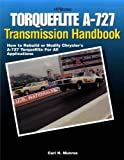 Torqueflite A-727 Transmission Handbook HP1399: How to Rebuild or Modify Chrysler's A-727 Torqueflite for All Applications