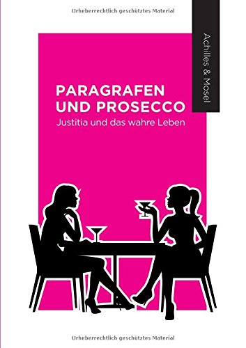 Paragrafen und Prosecco: Justitia und das wahre Leben