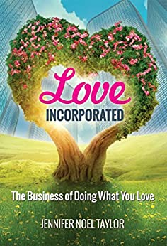 Love Incorporated: The Business of Doing What You Love by [Noel Taylor, Jennifer]