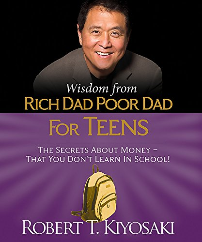 Wisdom from Rich Dad, Poor Dad for Teens: The Secrets about Money--That You Don't Learn in School! (Miniature Edition) (Miniature Editions) [Robert Kiyosaki] (Tapa Dura)