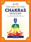 The Key to the Chakras: From Root to Crown: Advice and Exercises to Unlock Your True Potential (Keys To)
