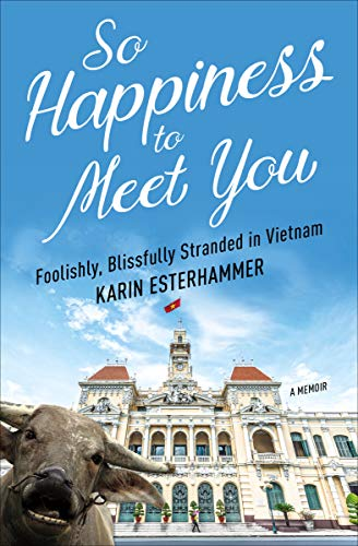 So Happiness to Meet You: Foolishly, Blissfully Stranded in Vietnam (Woman Falls Out Of Plane And Lives)