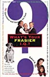 What's Your 'Frasier' IQ: 501 Questions and Answers for Fans