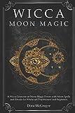 Wicca Moon Magic: A Wicca Grimoire on Moon Magic