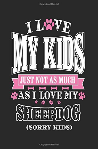 Download I Love My Kids Just Not As Much As I Love My Sheepdog (Sorry Kids): Inspirational Journals For Women To Write In (notebook, journal, diary) pdf epub