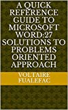 A QUICK REFERENCE GUIDE TO MICROSOFT WORD:27 SOLUTIONS TO PROBLEMS ORIENTED APPROACH