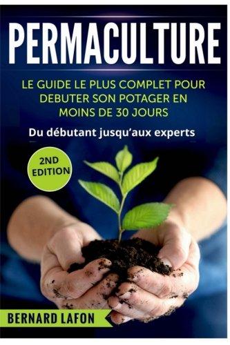 PERMACULTURE: Le GUIDE Le PLUS COMPLET Pour DEBUTER SON POTAGER En MOINS DE 30j French Edition