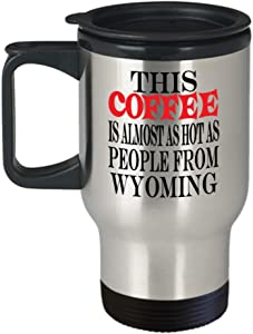 Funny Wyoming Gifts Insulated Travel Mug - This Coffee Almost Hot - Best Inspirational Gifts and Sarcasm al0219