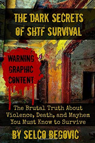 The Dark Secrets Of SHTF Survival  The Brutal Truth About Violence Death And Mayhem You Must Know To Survive