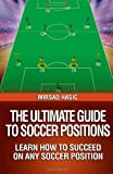 The Ultimate Guide to Soccer Positions, Mirsad Hasic, 1494261561