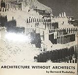 Architecture Without Architects, Bernard Rudofsky, 0385074875
