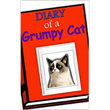 Diary of a Grumpy Cat: A hilarious diary featuring Tardar Sauce (Grumpy Cat, Books For Kids, Kids Books Free)