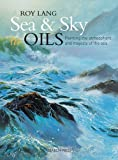 Sea & Sky in Oils: Painting the Atmosphere and Majesty of the Sea (Search Press Classics)