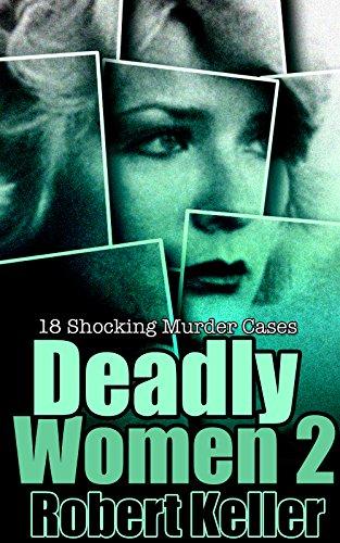 Deadly Women Volume 2: 18 Shocking True Crime Cases of Women Who ()