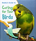 Beaky's Guide to Caring for Your Bird, Isabel Thomas, 1484602595