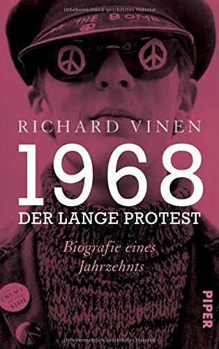 1968 – Der lange Protest: Biografie eines Jahrzehnts