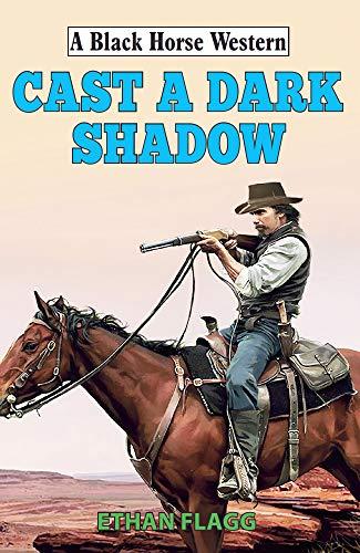 Cast a Dark Shadow (Black Horse Western)
