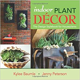 Indoor Plant Decor: The Design Stylebook for Houseplants: Kylee ...