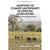 Adapting to Climate Uncertainty in African Agriculture: Narratives and knowledge politics (Pathways to Sustainability)