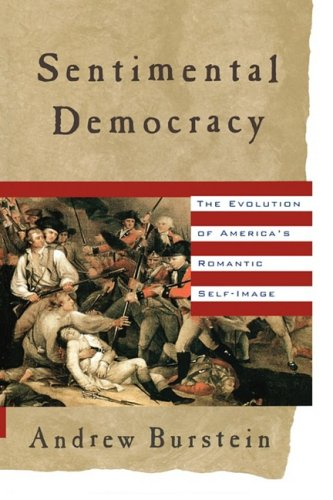 Sentimental Democracy: The Evolution of America's Romantic Self-Image