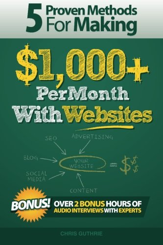 Download 5 Proven Methods For Making $1,000+ Per Month With Websites (Proven Methods for making $1,000+ Per Month Online) (Volume 1) ebook