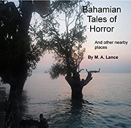 Bahamian Tales of Horror: and nearby places by [Lance, M. A.]