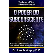O Poder do Subconsciente: The Power Of Your Subconscious Mind