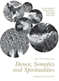 Dance, Somatics and Spiritualities : Contemporary Sacred Narratives, , 1783201789