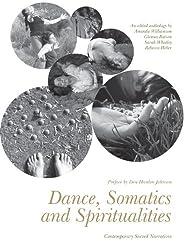 Dance, Somatics and Spiritualities: Contemporary Sacred Narratives