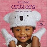 Knitted Critters for Kids to Wear: More Than 40 Animal-Themed Accessories