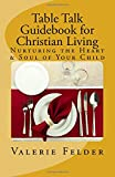 img - for Table Talk Guidebook for Christian Living: Nurturing the Heart & Soul of Your Child book / textbook / text book