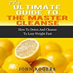 Master Cleanse Guide: How to Detox and Cleanse to Lose Weight Fast  | John Rogers