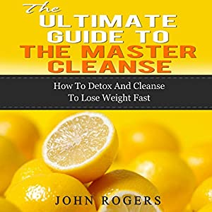 Master Cleanse Guide: How to Detox and Cleanse to Lose Weight Fast Audiobook