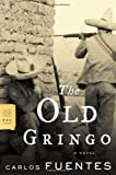 The Old Gringo, Carlos Fuentes, 0374530521