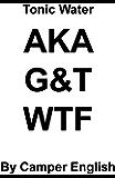 Tonic Water AKA G&T WTF
