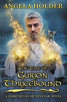The Tale of Gurion Thricebound (The Chronicles of Tevenar Book 5) by [Holder, Angela]