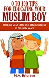 0 to100 Tips for Educating Your Young Muslim Boy: Helping your little one attain success in his early years