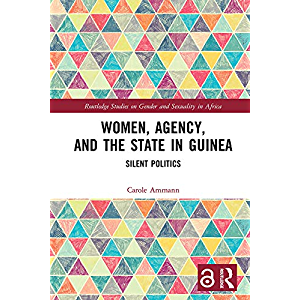 Women, Agency, and the State in Guinea: Silent Politics (Routledge Studies on Gender and Sexuality in Africa)