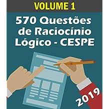 570 Questões de Raciocínio Lógico para Concursos - Banca CESPE: Volume 1 - Atualizadas até 05/2019 (Raciocinio Logico)