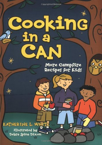 Cooking in a Can: More Campfire Recipes for Kids (Activities for Kids) by Kate White