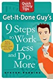 Get-It-Done Guy's 9 Steps to Work Less and Do More (Quick & Dirty Tips)